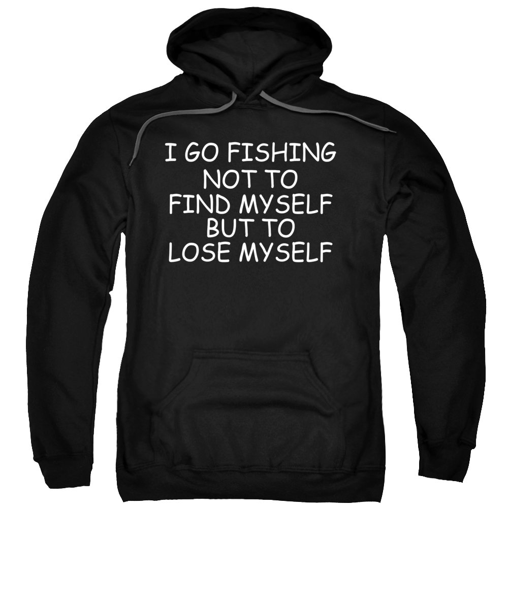 Angler Sweatshirt featuring the digital art I Go Fishing Not To Find Myself But To Lose Myself by Jacob Zelazny