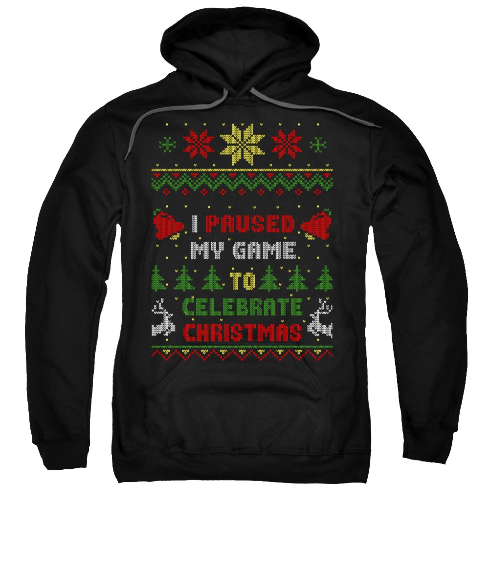 Santa Sweatshirt featuring the digital art I Paused My Game To Celebrate Christmas Ugly Sweater Style by Filip Schpindel