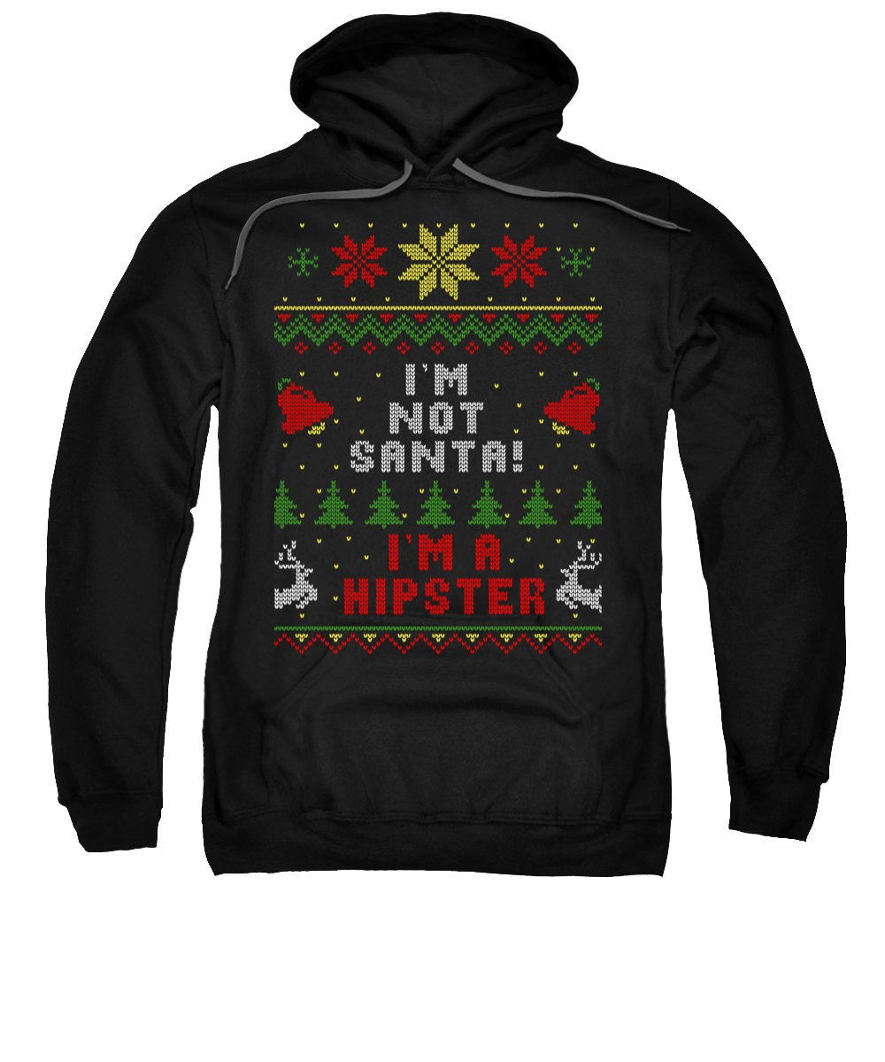 Santa Sweatshirt featuring the digital art Im Not Santa Im A Hipster Ugly Christmas Sweater Style by Filip Schpindel