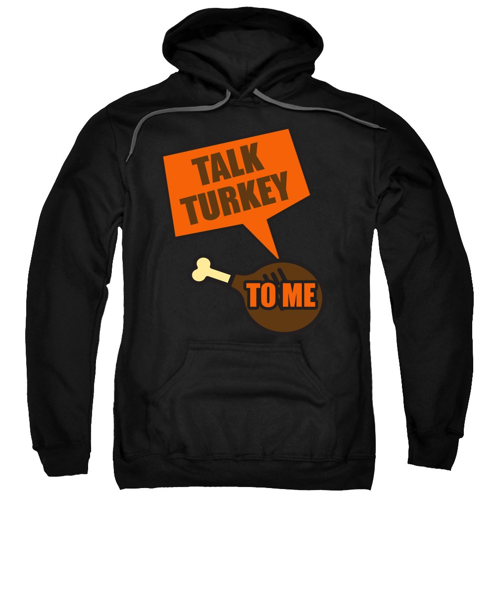 Thanksgiving Turkey Sweatshirt featuring the digital art Talk Turkey To Me Funny Thanksgiving Pun by Passion Loft