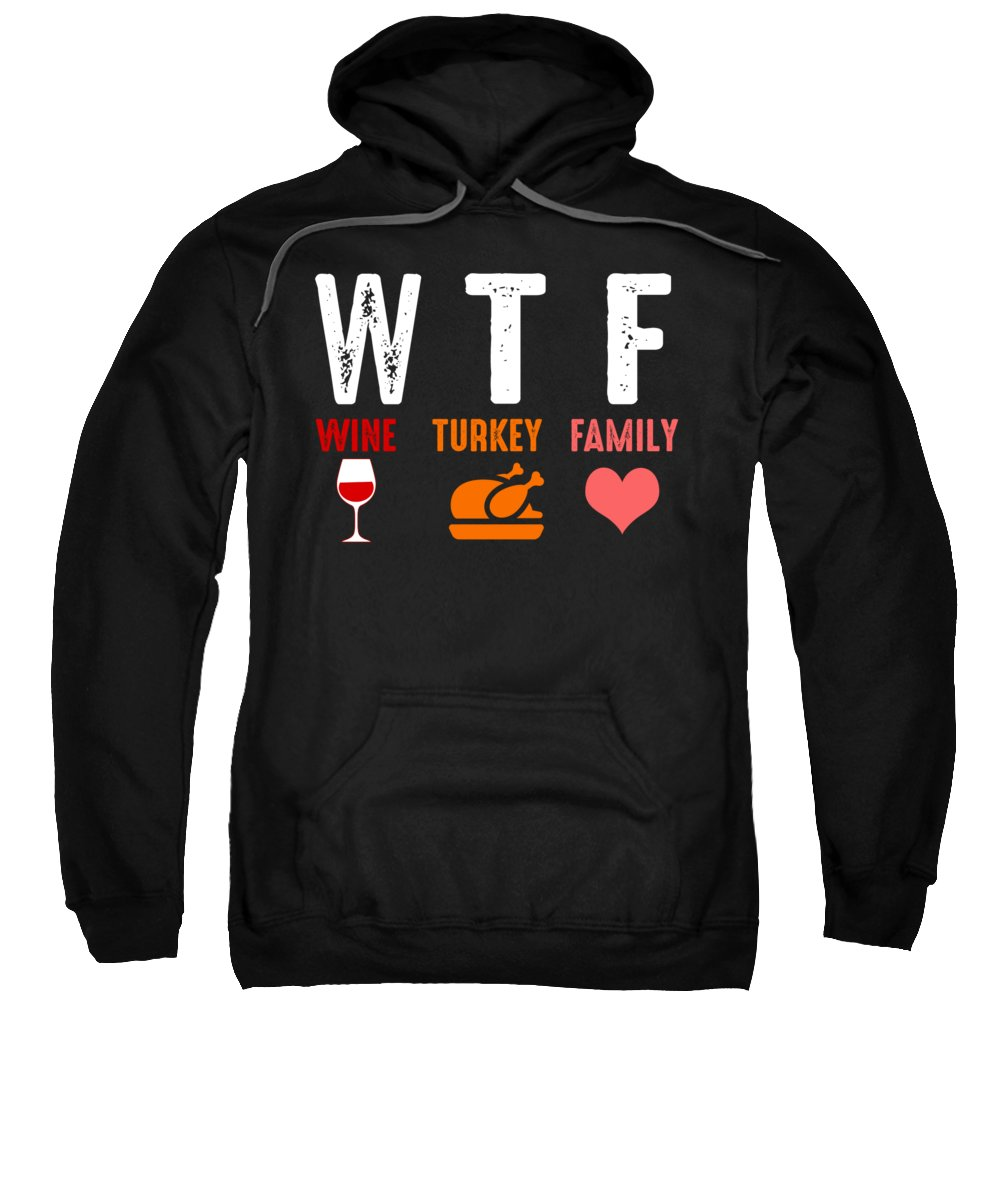 Thanksgiving Turkey Sweatshirt featuring the digital art Wtf Wine Turkey Family Thanksgiving by Passion Loft