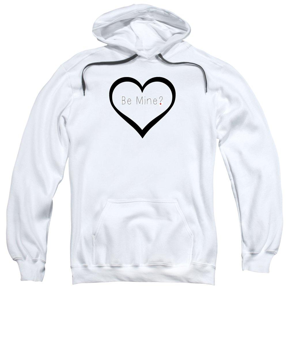 Be Mine Sweatshirt featuring the digital art Be Mine by Chastity Hoff