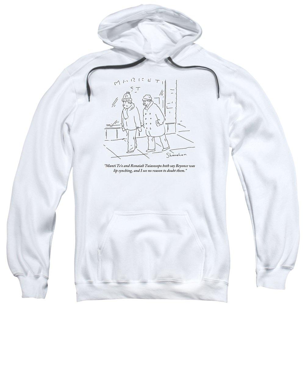 Manti Te'o And Ronaiah Tuiasosopo Both Say Beyonce Was Lip Synching Sweatshirt featuring the drawing Manti Te'o And Ronaiah Tuiasosopo Both Say by Danny Shanahan