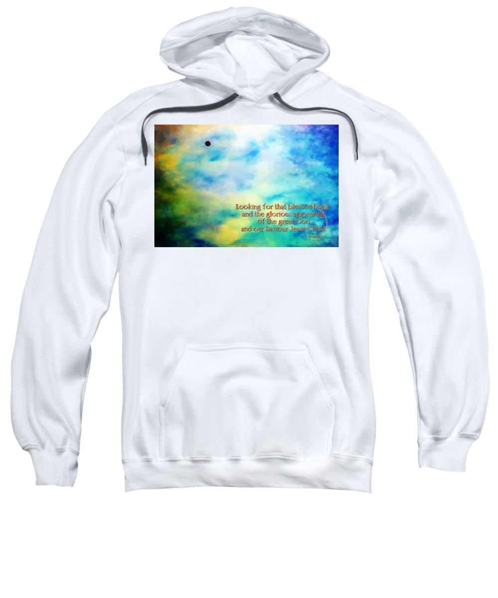 Jesus Sweatshirt featuring the digital art Titus 2 13 by Michelle Greene Wheeler
