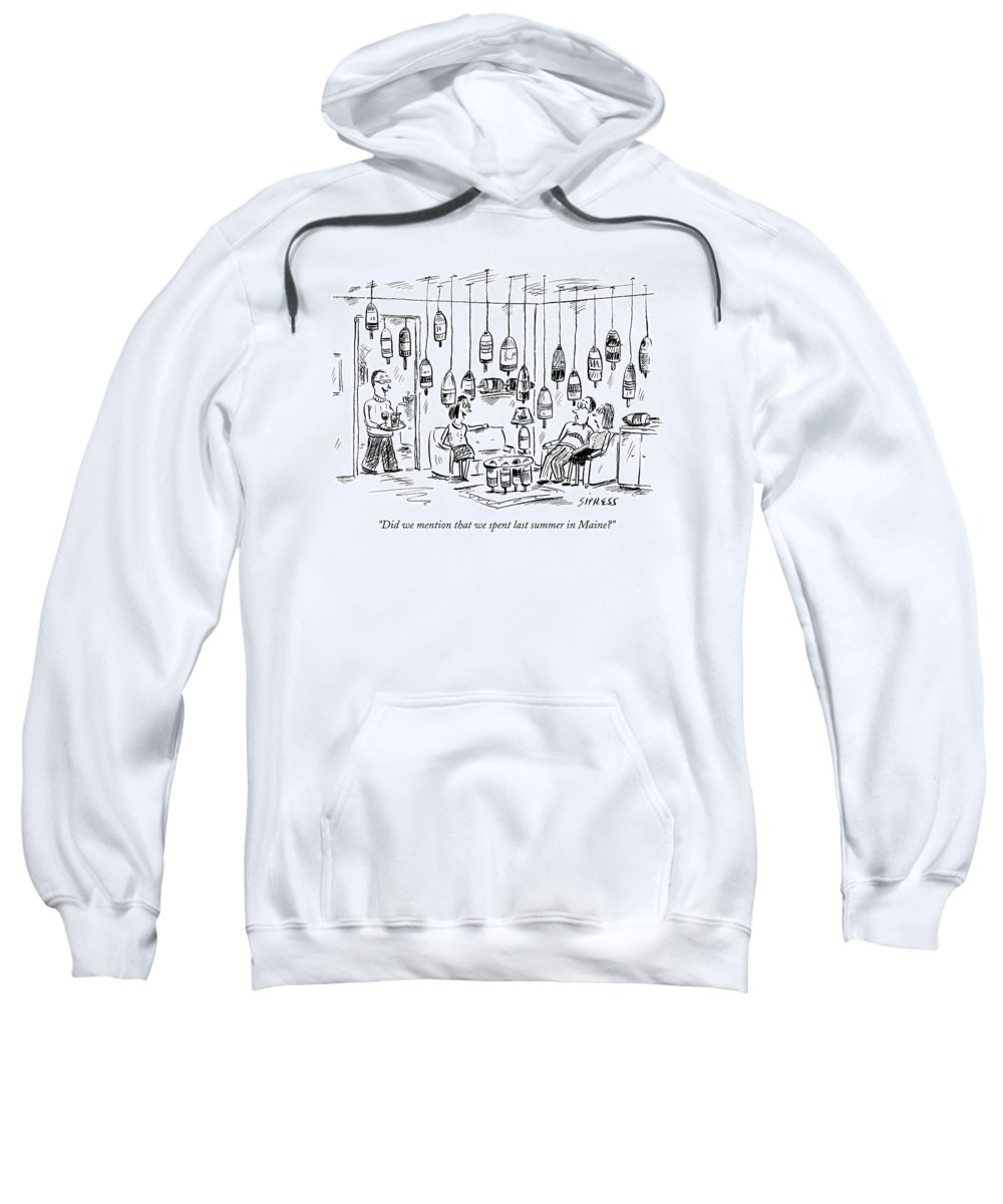 Interiors Household Vacations Lobster Vacation Ocean Decor Vacation Travel United States Entertain Company 121847 Dsi David Sipress  (couple Entertaining In Home Decorated With Fishing Buoys.) Sweatshirt featuring the drawing Did We Mention That We Spent Last Summer In Maine? by David Sipress