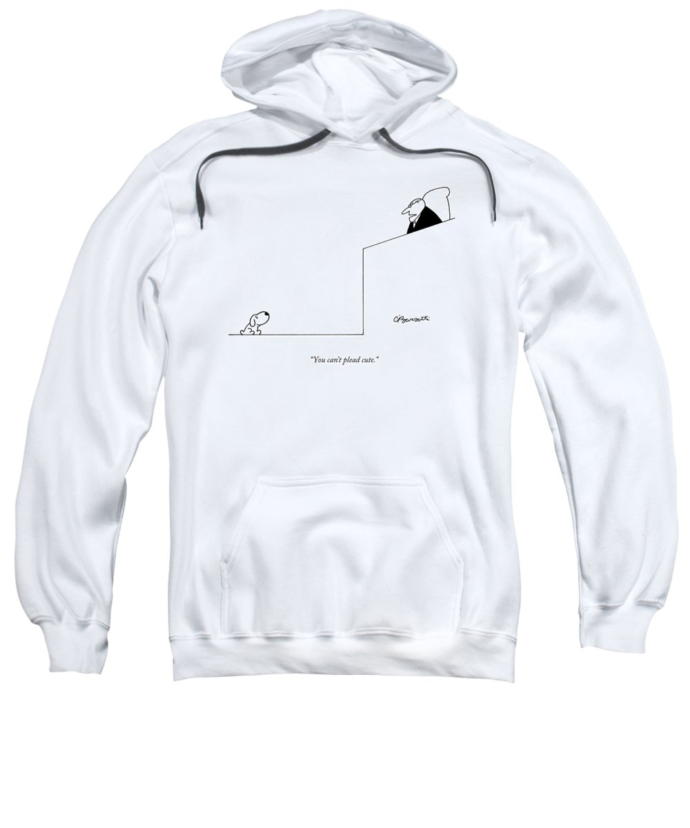 Dogs Sweatshirt featuring the drawing You Can't Plead Cute by Charles Barsotti