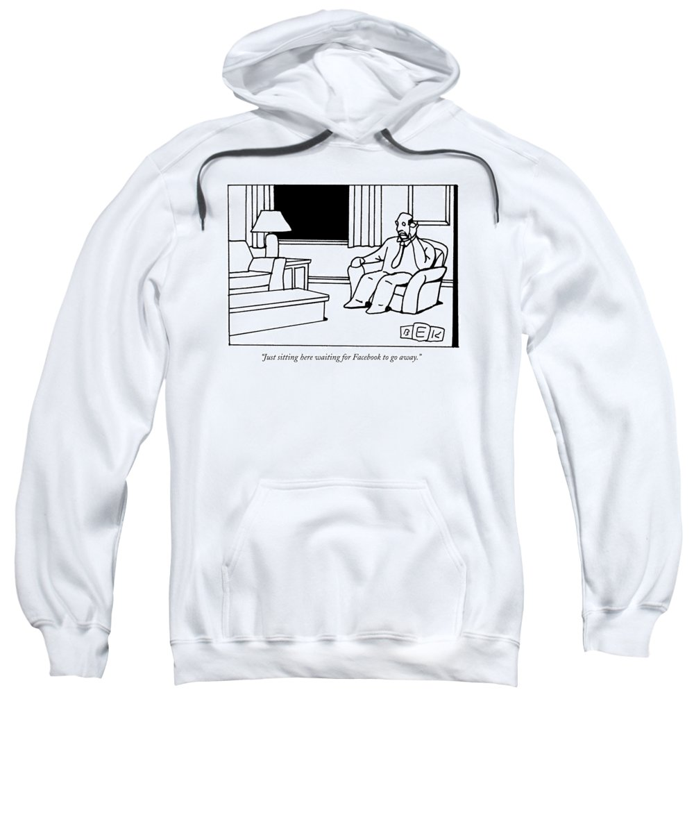Internet Sweatshirt featuring the drawing Just Sitting Here Waiting For Facebook To Go Away by Bruce Eric Kaplan