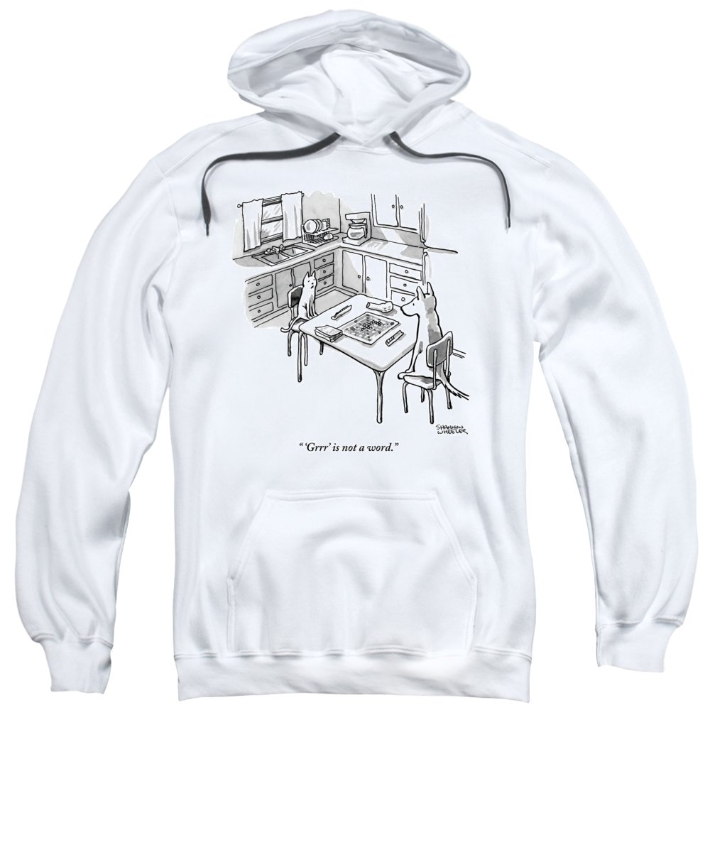 'grrr' Is Not A Word. Sweatshirt featuring the drawing A Cat And Dog Play Scrabble In A Kitchen. 'grrr' by Shannon Wheeler