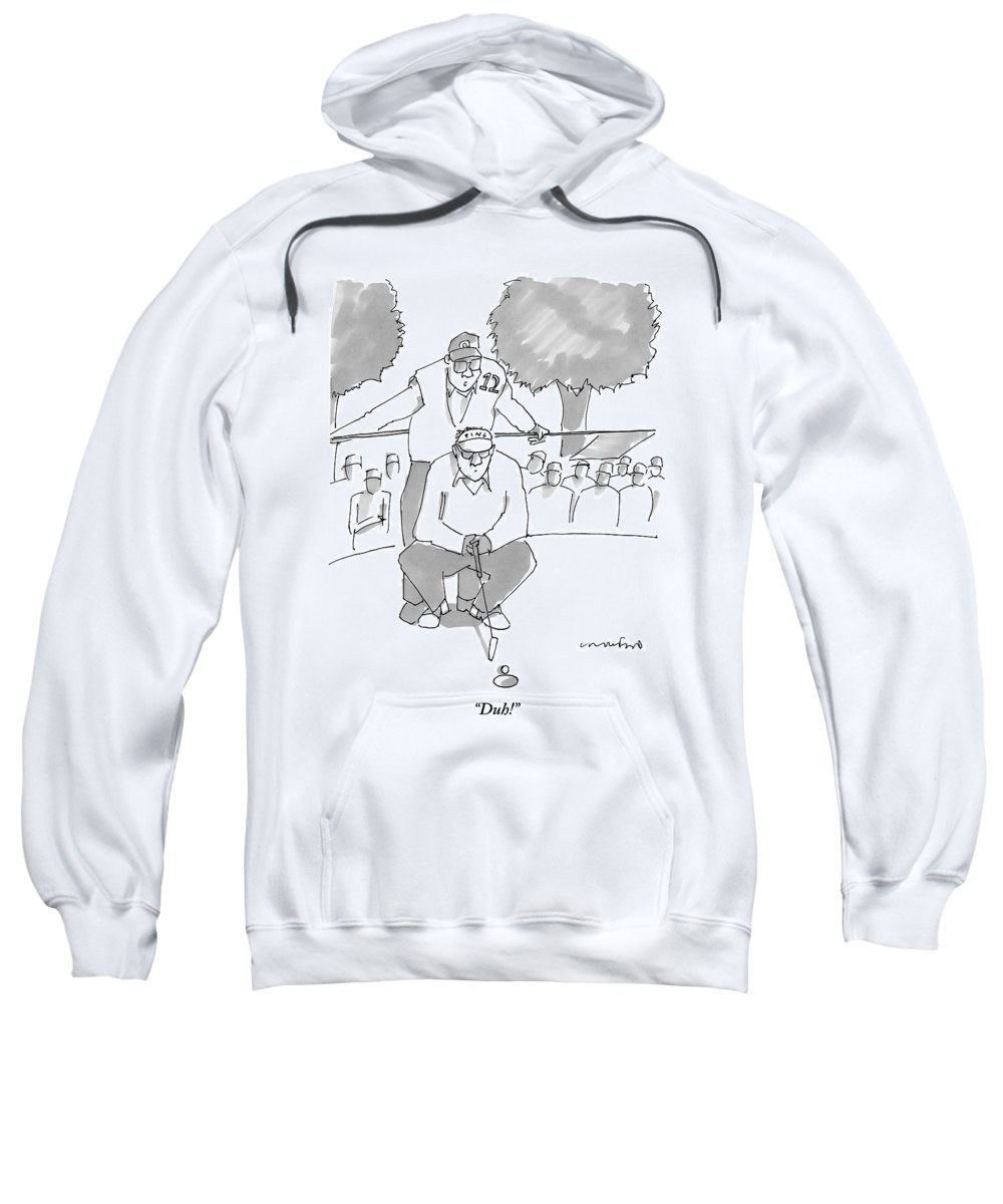 Golf Sweatshirt featuring the drawing A Golf Caddy Looks Over A Kneeling Golfer Who by Michael Crawford