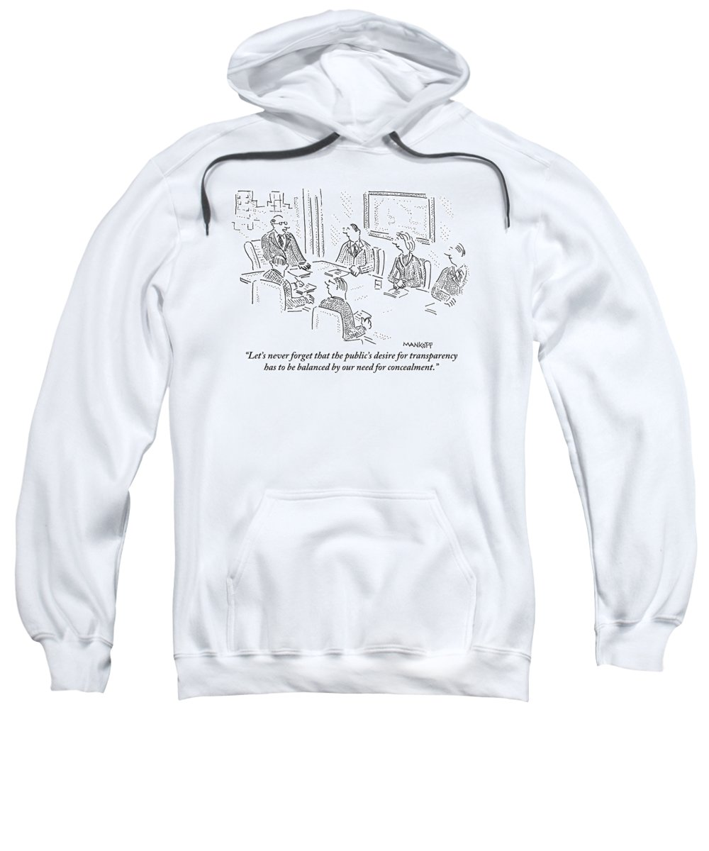Openness Sweatshirt featuring the drawing A Man At A Conference Table Addresses Five by Robert Mankoff
