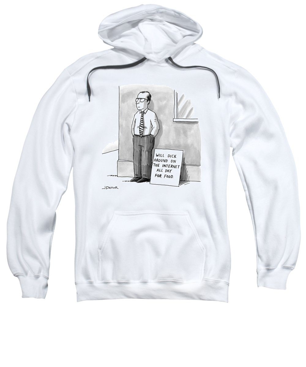 Will Dick Around On The Internet All Day For Food. Sweatshirt featuring the drawing A Man With Glasses And A Tie Is Standing by Joe Dator