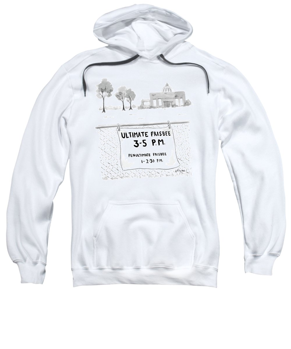 Ultimate Frisbee Sweatshirt featuring the drawing A Sign On A Fence Reads: Ultimate Frisbee 3-5 Pm by Emily Flake