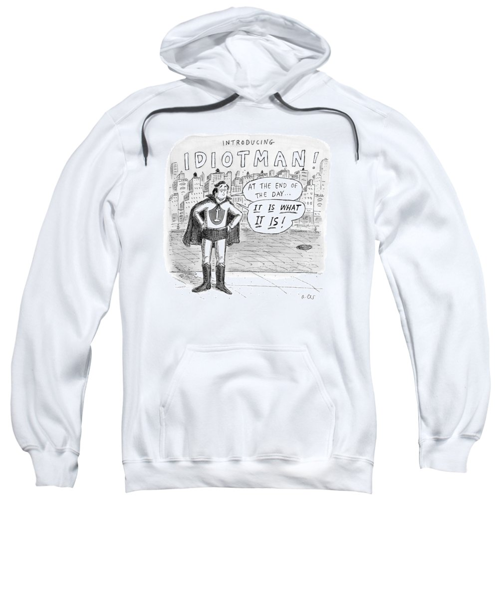 Introducing... Idiotman!  Superheroes Sweatshirt featuring the drawing A Superhero With An I On His Chest by Roz Chast