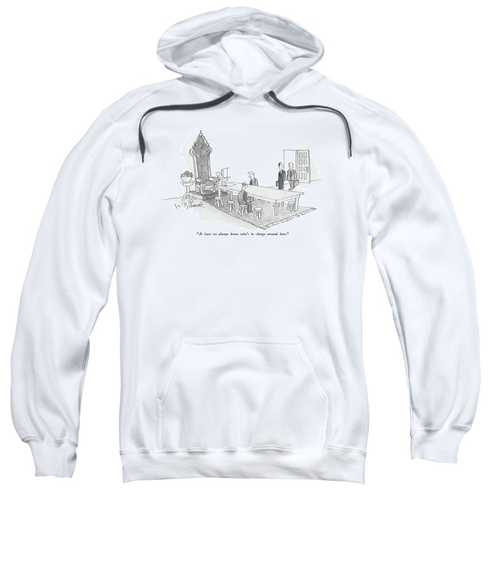 (one Man To Another Walking Into A Meeting Room With An Empty Thrown At The Head Of A Long Table.)hierarchy Sweatshirt featuring the drawing At Least We Always Know Who's In Charge by W.B. Park