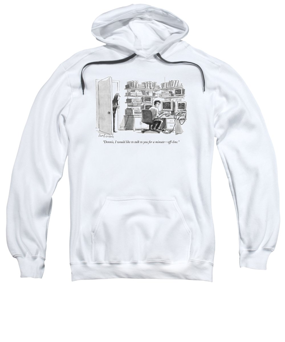 Computers Technology Sweatshirt featuring the drawing Dennis, I Would Like To Talk To You For A Minute by Mort Gerberg