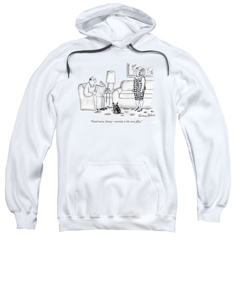Modern Life Sweatshirt featuring the drawing Good News, Honey - Seventy Is The New Fifty by Victoria Roberts