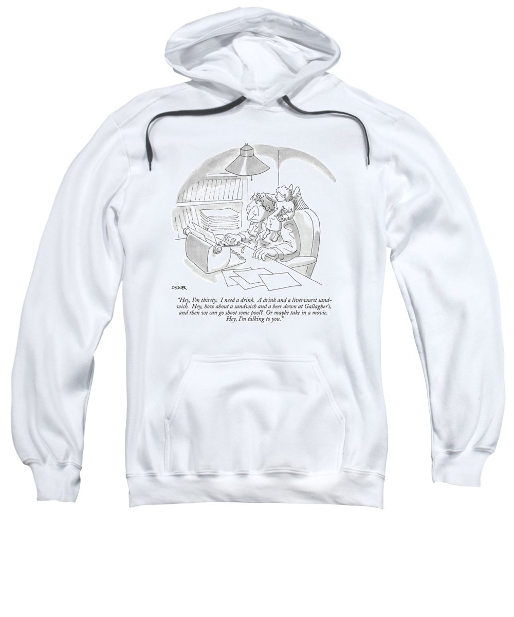 (a Muse Speaks To A Man At His Typewriter As He Sits On The Man's Shoulder.) Writing Sweatshirt featuring the drawing Hey, I'm Thirsty. I Need A Drink. A Drink by Jack Ziegler