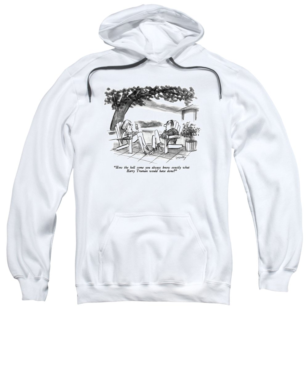 Wife To Husband.  Presidents Sweatshirt featuring the drawing How The Hell Come You Always Know Exactly What by Donald Reilly