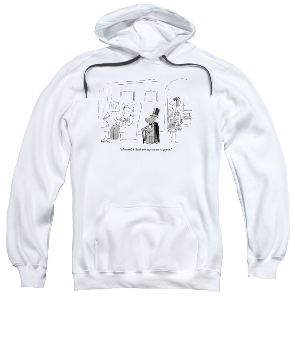 Leisure Sweatshirt featuring the drawing Howard, I Think The Dog Wants To Go Out by Arnie Levin
