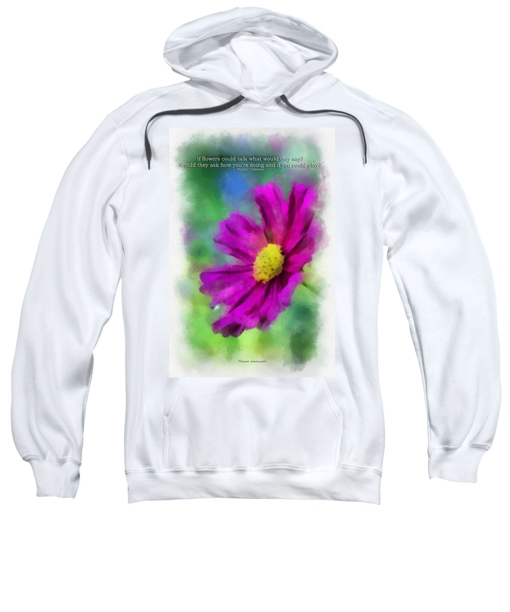 Flower Sweatshirt featuring the photograph If Flowers Could Talk 01 by Thomas Woolworth