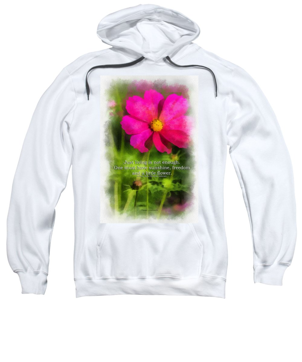 Flower Sweatshirt featuring the photograph Just Living Is Not Enough 01 by Thomas Woolworth
