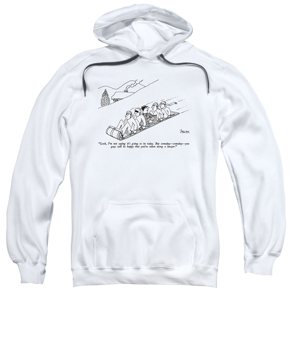 Lawyer To Others As He Is Sandwiched Between Four Men On A Toboggan. Leisure Sweatshirt featuring the drawing Look, I'm Not Saying It's Going To Be Today. But by Jack Ziegler