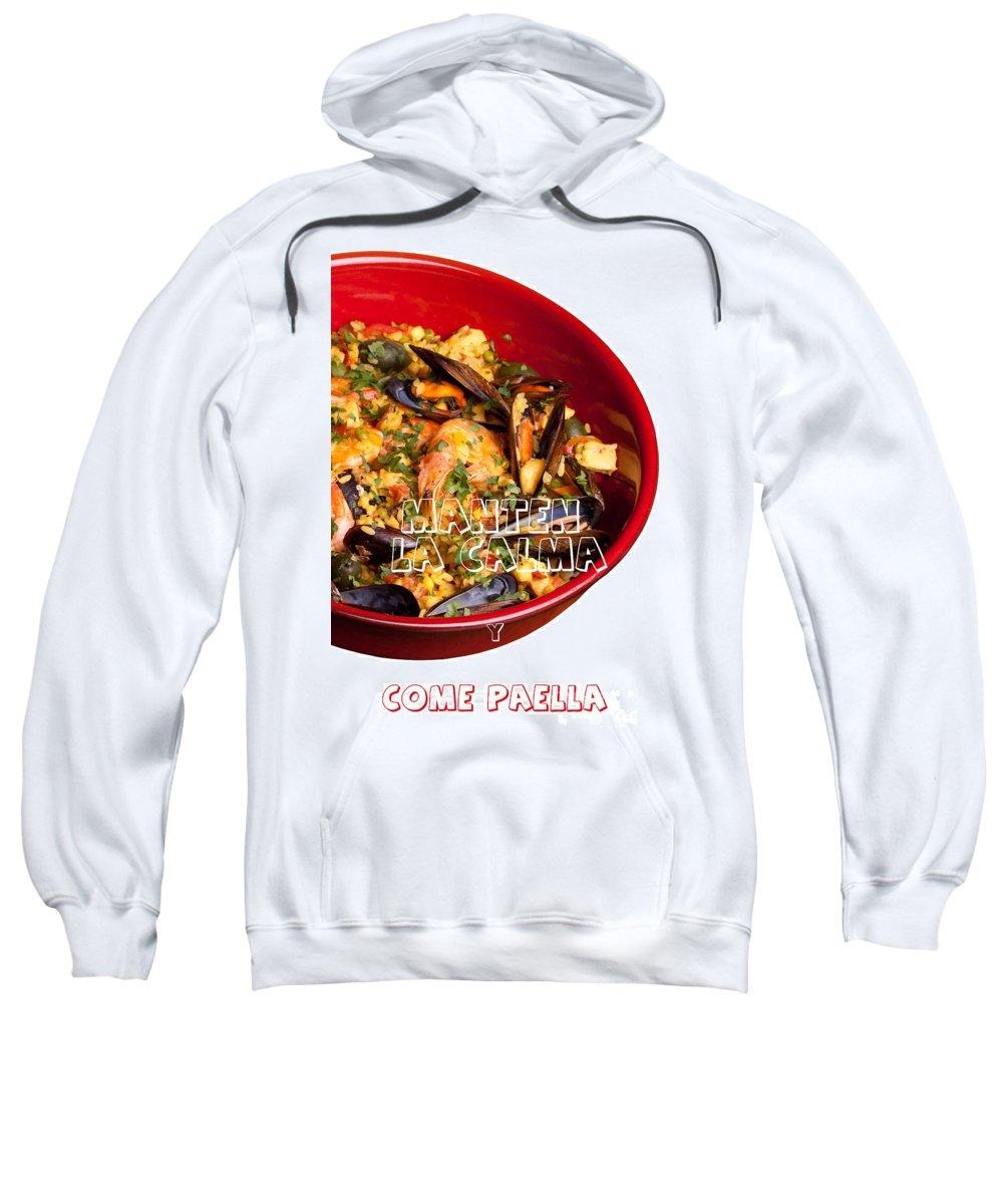 Closeup Sweatshirt featuring the photograph Manten La Calma Y Come Paella by Ezeepics