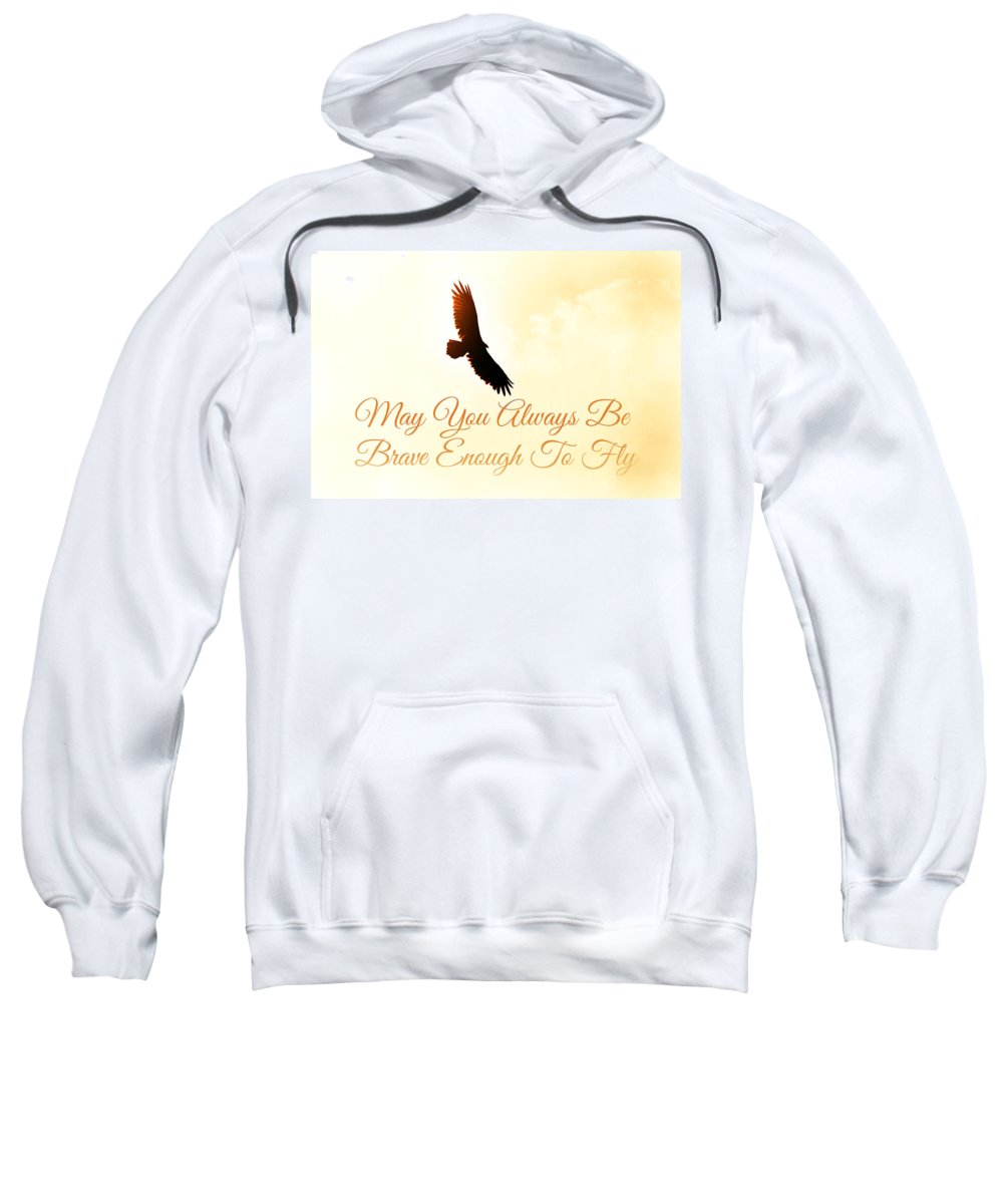 May You Always Be Brave Sweatshirt featuring the photograph May You Always... by Chastity Hoff