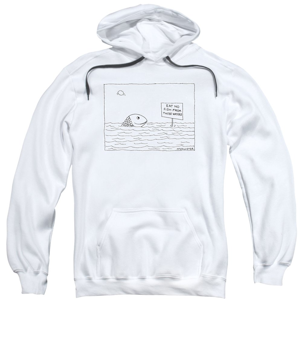 (a Happy Fish Pokes His Head Above The Water-line To Read A Sign That Says ) Animals Sweatshirt featuring the drawing New Yorker April 26th, 1993 by Richard McCallister