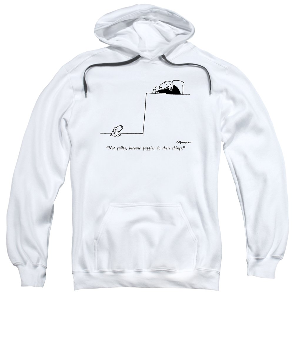 not Guilty Sweatshirt featuring the drawing Not Guilty, Because Puppies Do These Things by Charles Barsotti