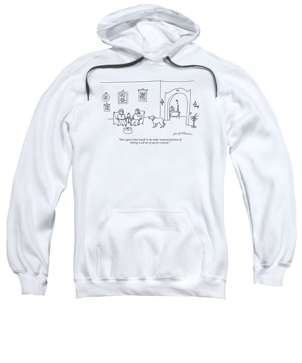 Once Again I Find Myself In The Rather Awkward Position Of Having To Ask One Of You For A Biscuit. Sweatshirt featuring the drawing Once Again I Find Myself In The Rather Awkward by Michael Maslin
