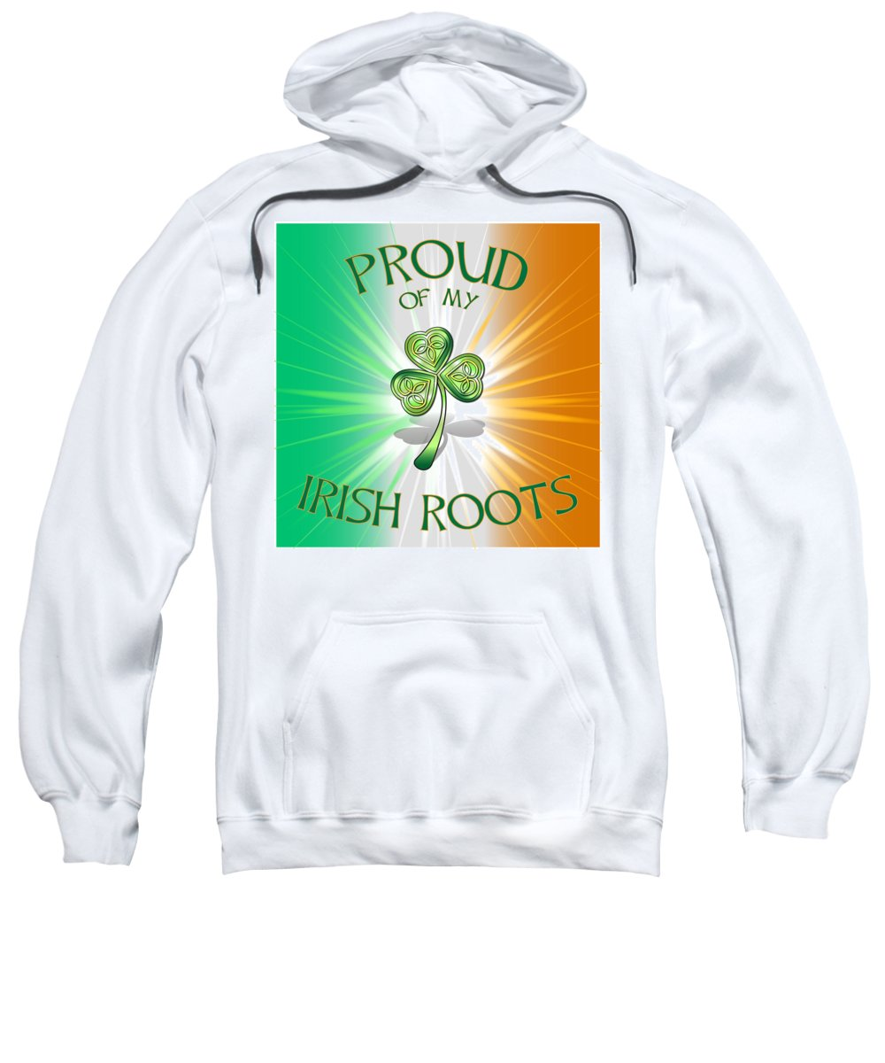 Proud Of My Irish Roots Set On The National Flag The Tricolour. Sweatshirt featuring the digital art Proud Of My Irish Roots by Ireland Calling