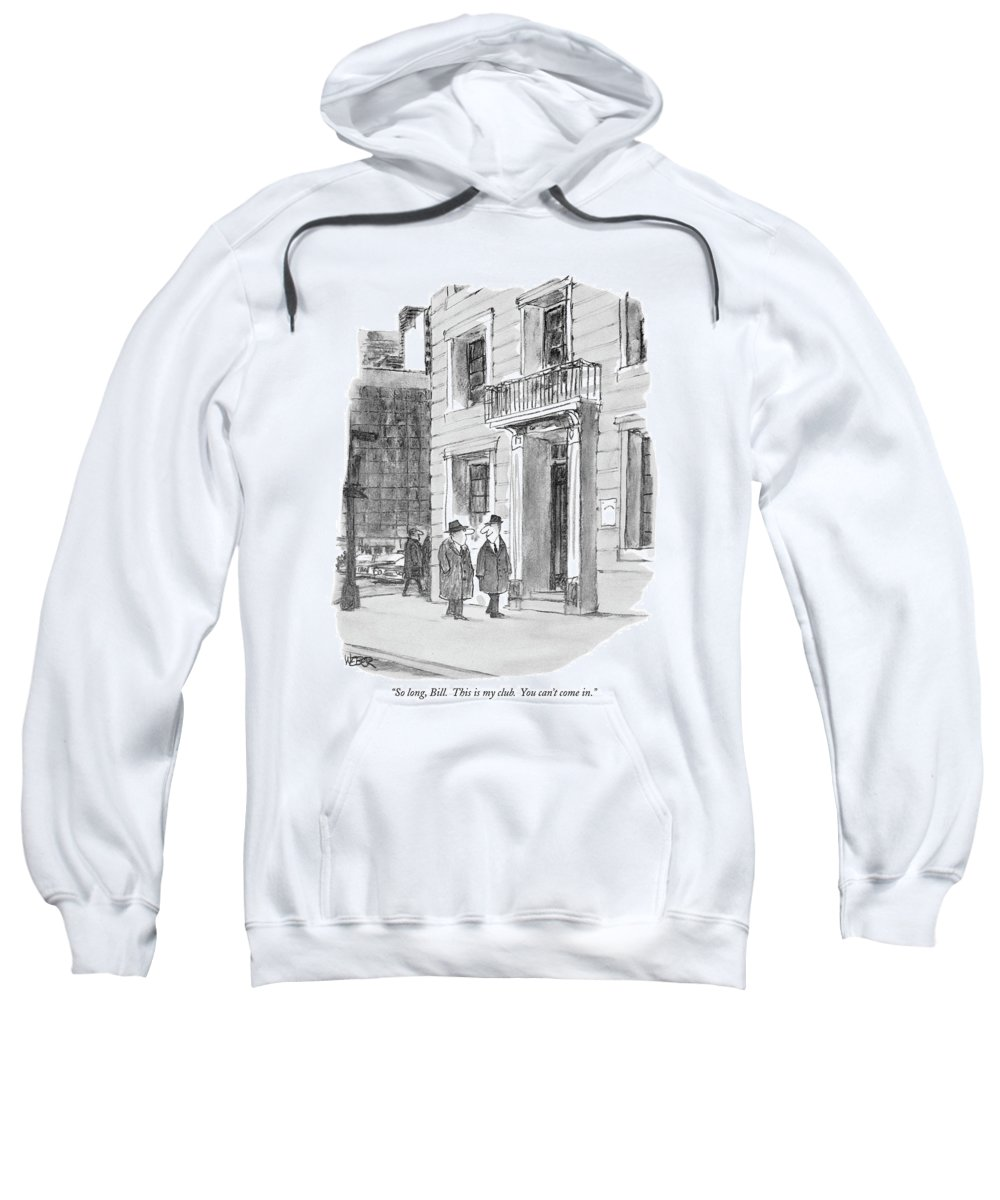 (man Looks Devious As He Parts With His Friend On The Street.)  Men Sweatshirt featuring the drawing So Long, Bill. This Is My Club. You Can't Come In by Robert Weber