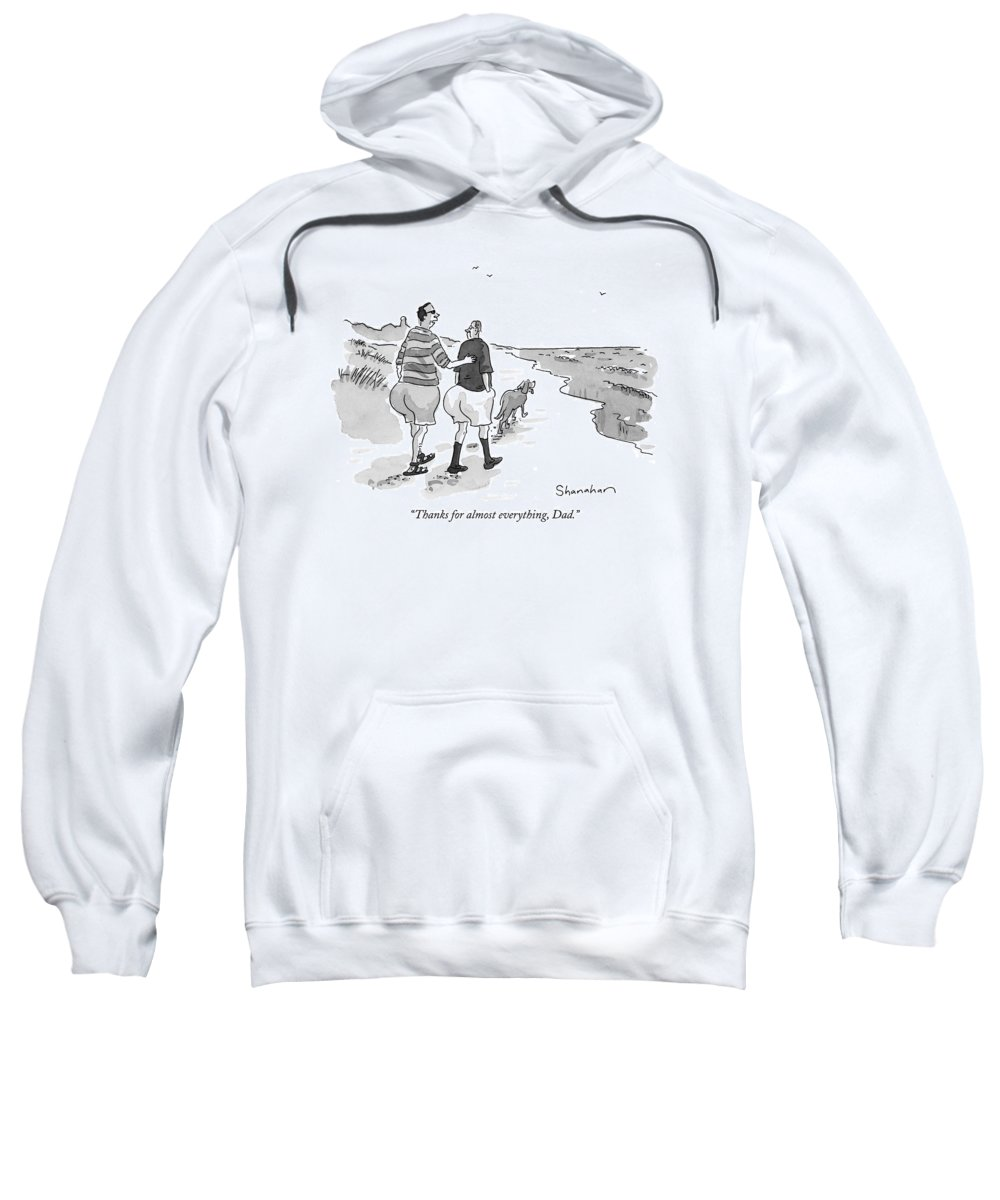 Fathers Sweatshirt featuring the drawing Thanks For Almost Everything by Danny Shanahan