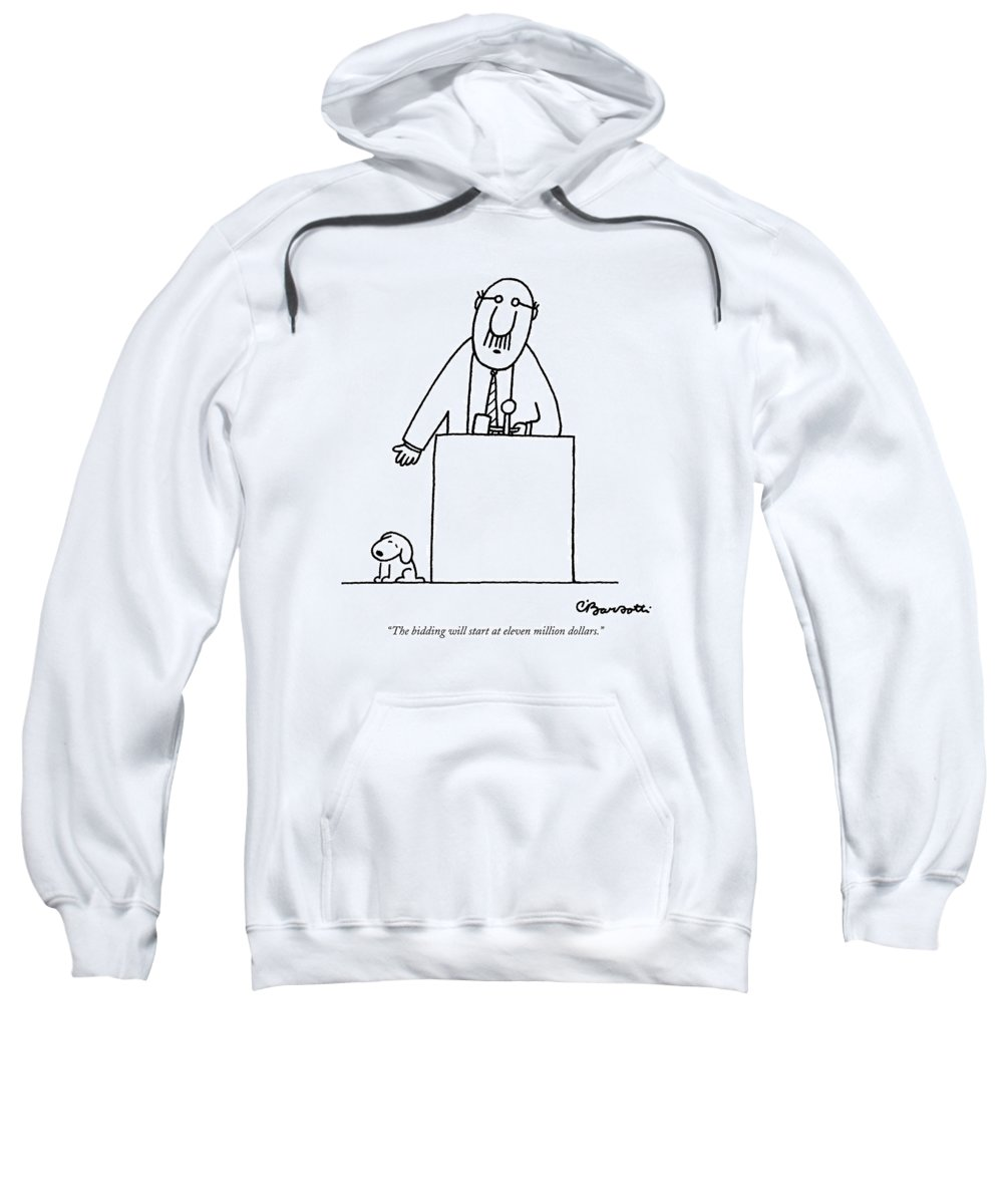 Auctioneer Sweatshirt featuring the drawing The Bidding Will Start At Eleven Million Dollars by Charles Barsotti