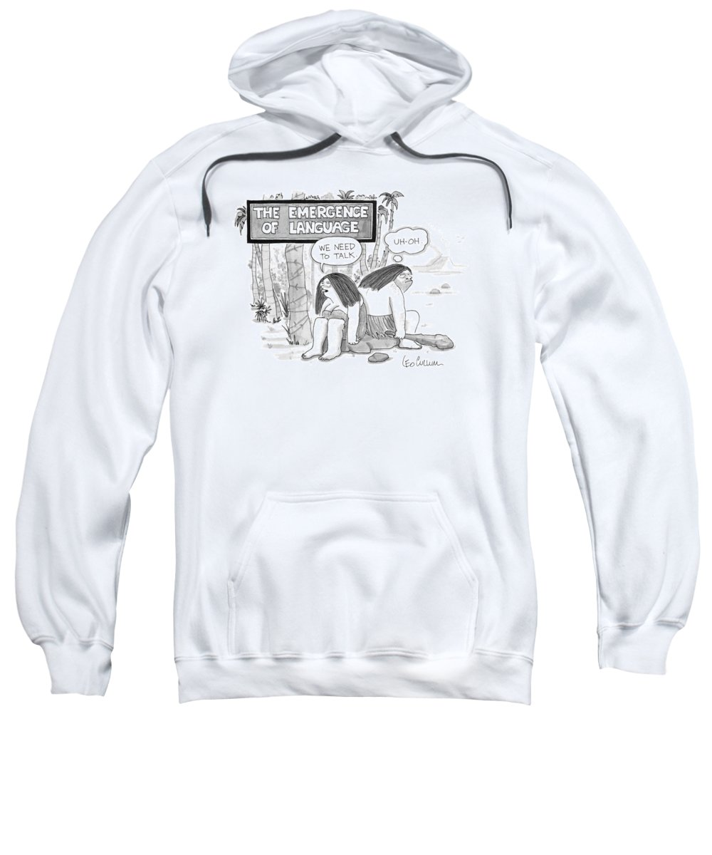 Stone Age Sweatshirt featuring the drawing The Emergence Of Language Cave Woman: 'we Need by Leo Cullum