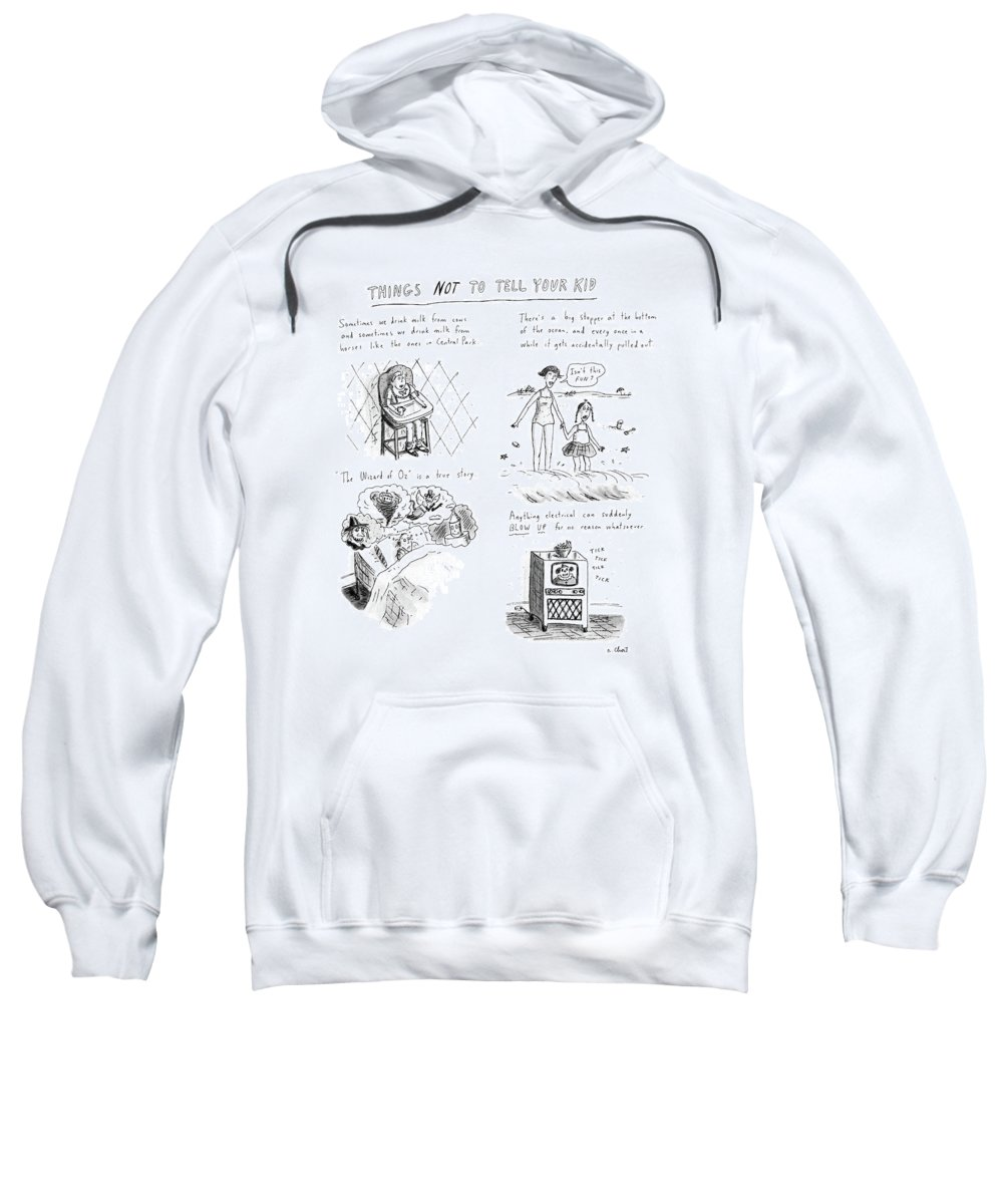 Things Not To Tell Your Kids: Title. 4-panels With Descriptions Above Sweatshirt featuring the drawing Things Not To Tell Your Kid by Roz Chast
