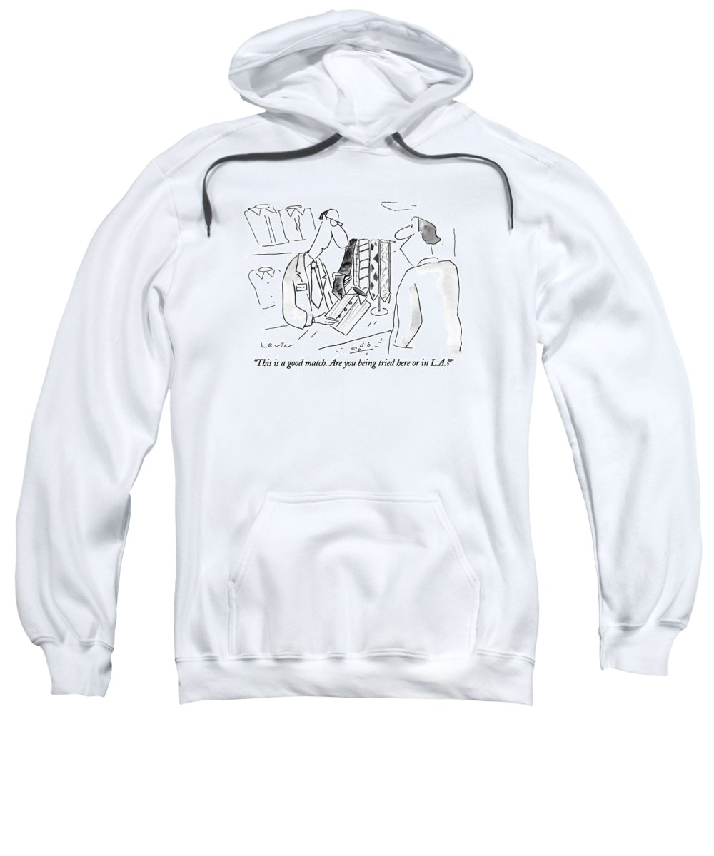Men's Clothing Store Clerk Asks Man Who Is Looking For Neckties.  Fashion Sweatshirt featuring the drawing This Is A Good Match. Are You Being Tried Here by Arnie Levin