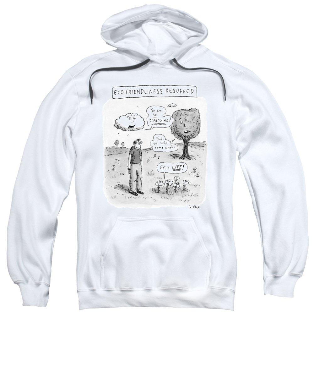 Environment Sweatshirt featuring the drawing Title: Ecofriendliness Rebuffed. A Man Walks by Roz Chast
