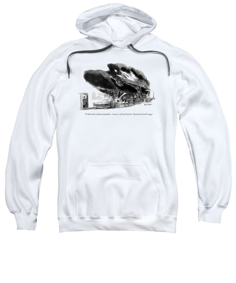 (man Calls His Broker From A Phone Booth After Seeing A Chemical Factory On Fire.) Money Sweatshirt featuring the drawing To Hell With A Balanced Portfolio. I Want by Richard Decker
