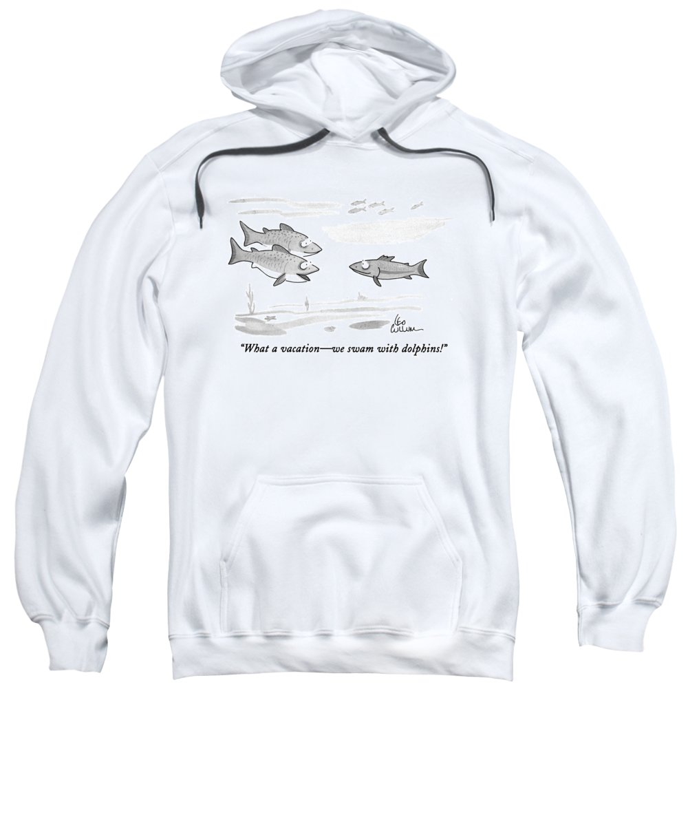 (one Fish Sweatshirt featuring the drawing What A Vacation - We Swam With Dolphins! by Leo Cullum