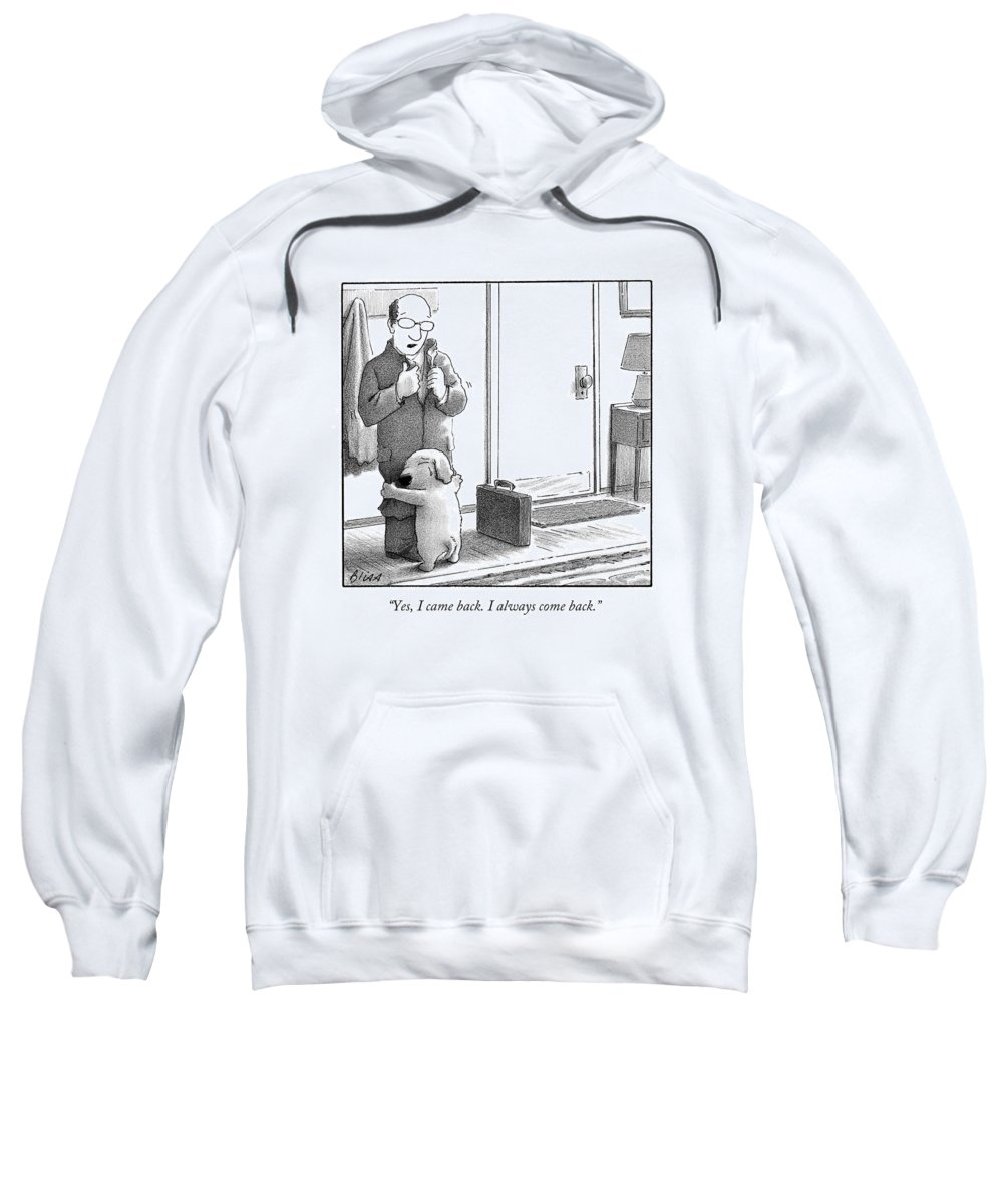 Yes Sweatshirt featuring the drawing Yes I Came Back I Always Come Back by Harry Bliss