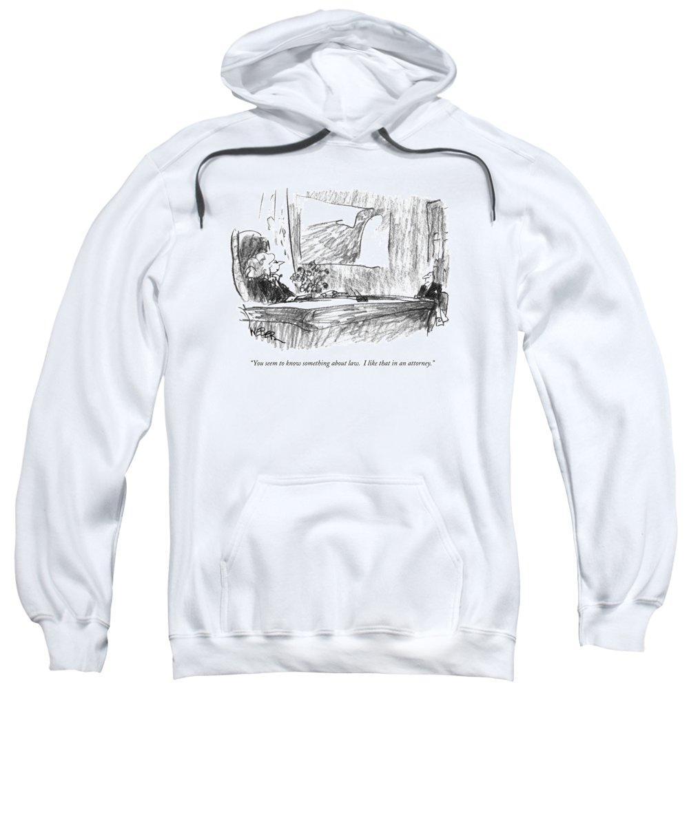 Lawyers Sweatshirt featuring the drawing You Seem To Know Something About Law. I Like by Robert Weber