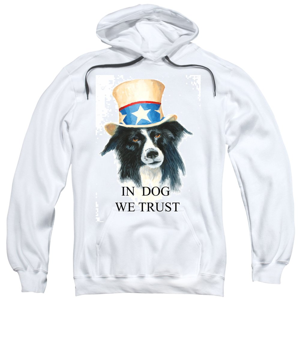 Dog Sweatshirt featuring the painting In Dog We Trust Greeting Card by Jerry McElroy