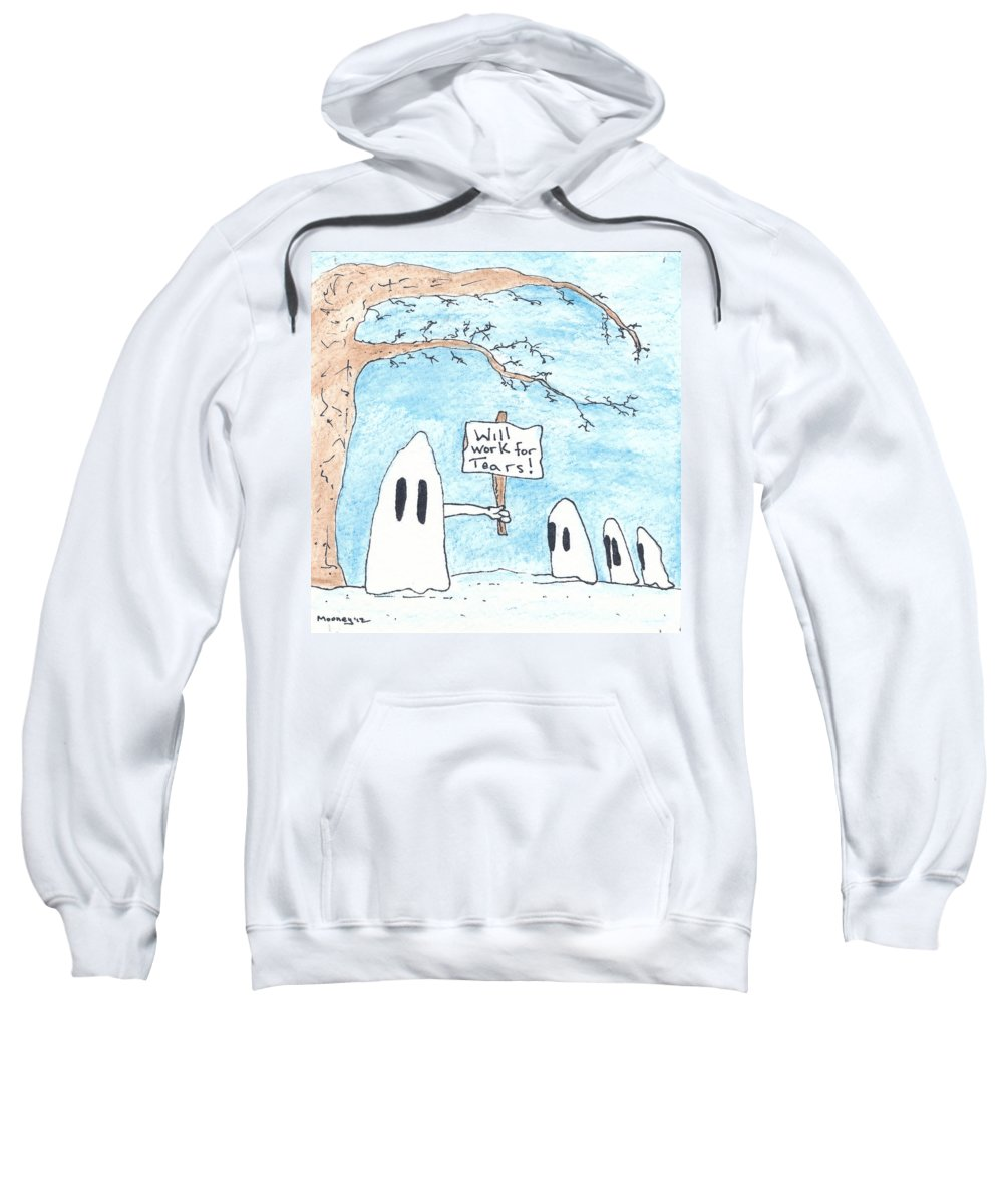 Ghost Art Sweatshirt featuring the drawing Will Work For Tears by Michael Mooney