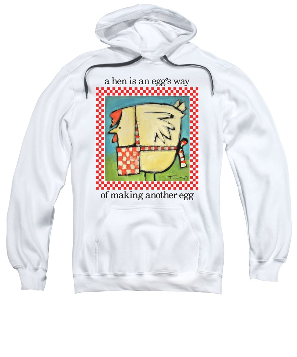 Hen Sweatshirt featuring the painting A Hen Is An Eggs Way by Tim Nyberg