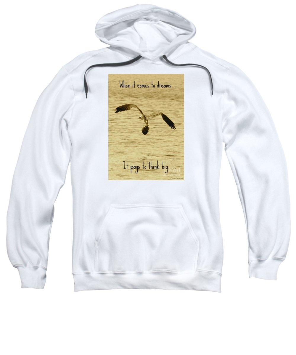 Osprey Sweatshirt featuring the photograph Big Dreams by Carol Groenen