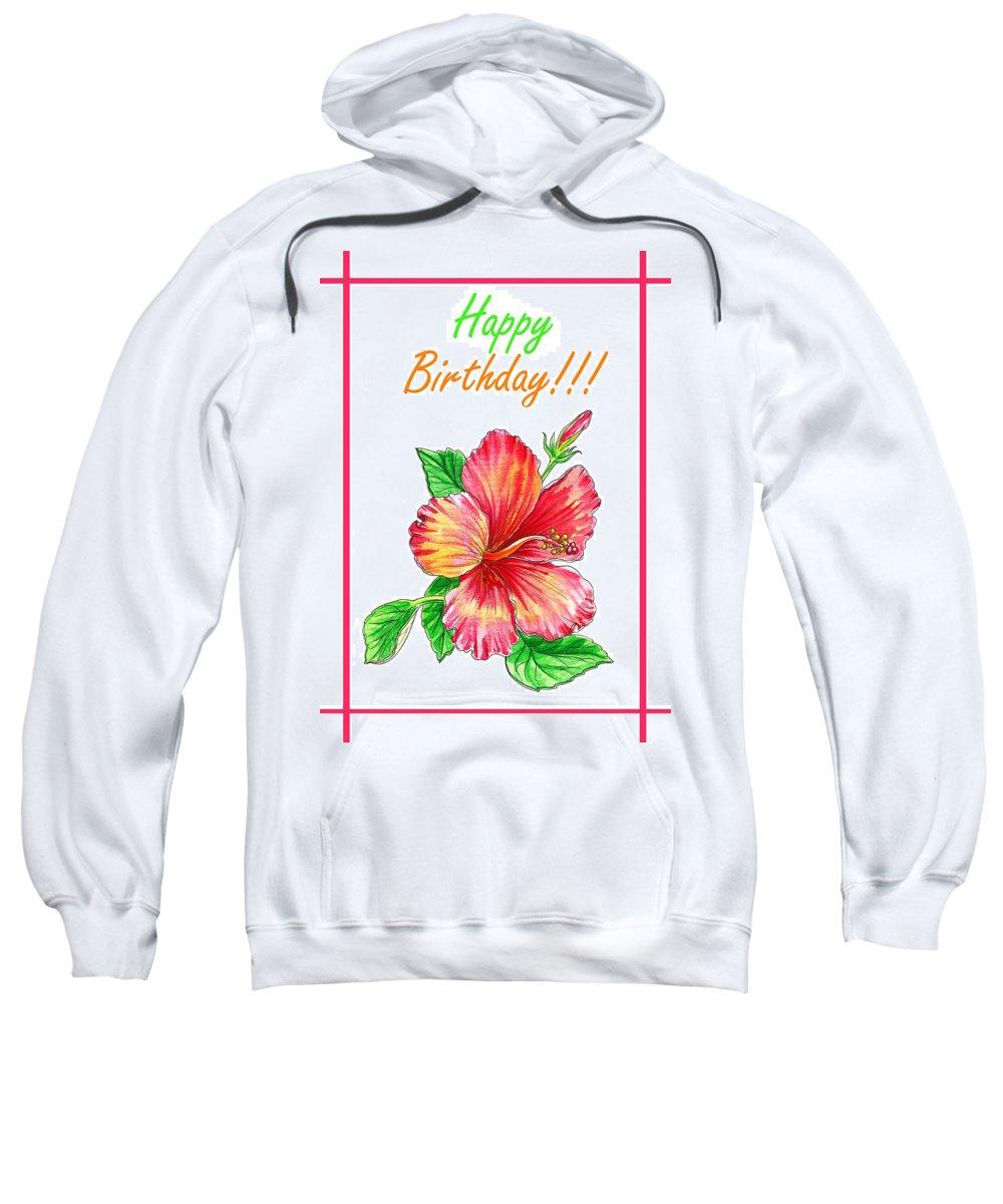 Happy Birthday Sweatshirt featuring the painting Birthday Hibiscus by Irina Sztukowski