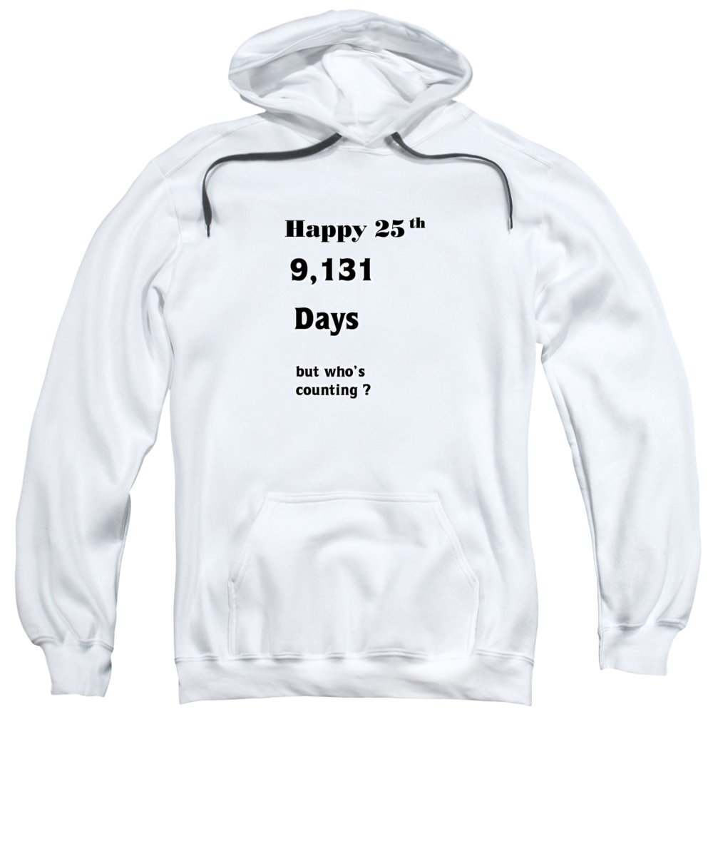 Birthday Sweatshirt featuring the photograph Humorous 25th by Florene Welebny