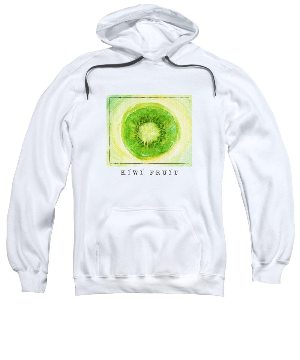 Kiwi Fruit Sweatshirt featuring the painting Kiwi Fruit by Kathleen Wong